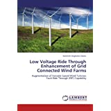 Low Voltage Ride Through Enhancement of Grid Connected Wind Farms: Augmentation of Variable Speed Wind Turbines Fault Ride Through (FRT) Capability