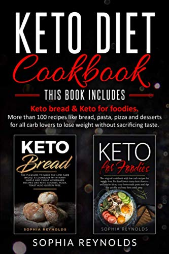Keto Diet Cookbook: 2 Manuscripts - Keto Bread & Keto for Foodies. More than 100 recipes like bread, pasta, pizza and desserts for all carb lovers to lose weight without sacrificing taste.
