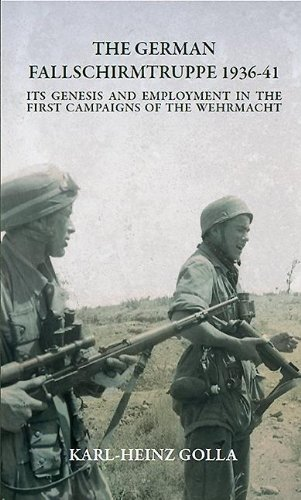 The German Fallschirmtruppe 1936-41 (Revised edition): Its Genesis and Employment in the First Campaigns of the Wehrmacht