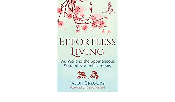 Effortless Living: Wu-Wei and the Spontaneous State of ...