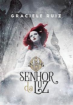 O Senhor da Luz (A Saga de Datahriun Livro 1) por [Ruiz, Graciele]