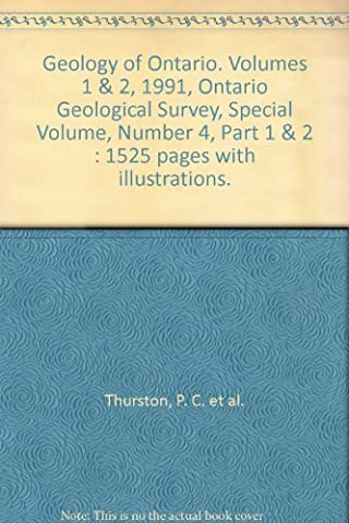 Geology of Ontario. Volumes 1 & 2, 1991, Ontario Geological Survey, Special Volume, Number 4, Part 1 & 2 : 1525 pages with (Geology Of Ontario)