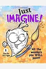 Just Imagine!: A coloring book for the young at heart. Paperback