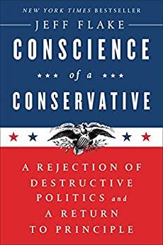 Conscience of a Conservative: A Rejection of Destructive Politics and a Return to Principle by [Flake, Jeff]