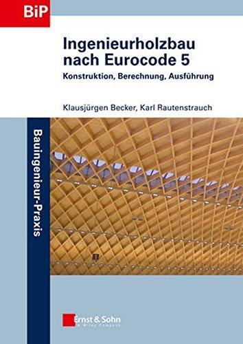 Ingenieurholzbau nach Eurocode 5: Konstruktion, Berechnung, Ausführung (Bauingenieur-Praxis)