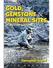 A Field Guide to Gold, Gemstones and Minerals Vol 1: Vancouver Island