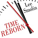 Time Reborn: From the Crisis in Physics to the Future of the Universe Audiobook by Lee Smolin Narrated by Sean Pratt
