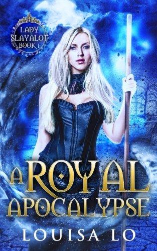 A Royal Apocalypse (Lady Slayalot Book 1) (Volume 1) ebook