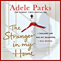 The Stranger in My Home: I thought she was my daughter. I was wrong Audiobook by Adele Parks Narrated by Rachel Atkins
