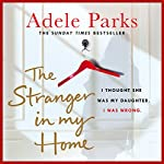 The Stranger in My Home: I thought she was my daughter. I was wrong. | Adele Parks