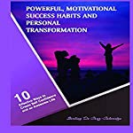 Powerful, Motivational Success Habits and Personal Transformation: 10 Effective Ways to Create Self Confidence and an Awesome Life | Stirling De Cruz-Coleridge