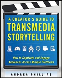 A Creator's Guide to Transmedia Storytelling: How to Captivate and Engage Audiences Across Multiple Platforms (Business Books)