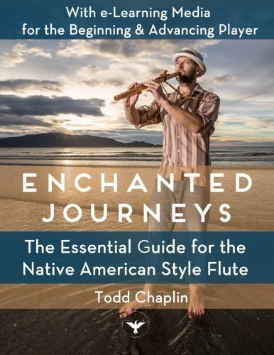 Enchanted Journeys: The Essential Guide for the Native American Style Flute by Todd Chaplin (2014-08-26)