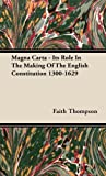 Magna Carta - Its Role in the Making of the English Constitution 1300-1629, Faith Thompson, 1443724874