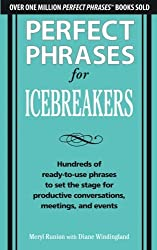 Perfect Phrases for Icebreakers: Hundreds of Ready-to-Use Phrases to Set the Stage for Productive Conversations, Meetings, and Events