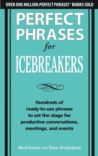 Perfect Phrases For Icebreakers  Hundreds Of Ready To Use Phrases To Set The Stage For Productive Conversations  Meetings  And Events