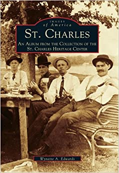 Book St. Charles: An Album from the Collection of the St. Charles Heritage Center (Images of America (Arcadia Publishing))