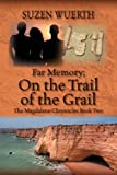 Far Memory; on the Trail of the Grail, Suzen Wuerth, 1432747622