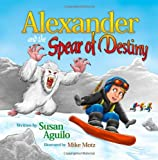 Alexander and the Spear of Destiny, Susan Aguilo, 1492832928