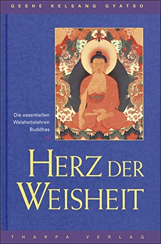 Herz der Weisheit: Die essentiellen Weisheitslehren Buddhas Gebundenes Buch – 1. Januar 1996 Geshe Kelsang Gyatso Tharpa-Verlag 3908543134 NU-KAQ-00730903