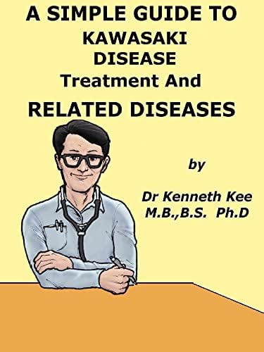 A Simple Guide to Kawasaki Disease, Treatment and Related Diseases (A Simple Guide to Medical Conditions)