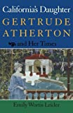 img - for California?s Daughter: Gertrude Atherton and Her Times by Leider, Emily (1991) Paperback book / textbook / text book