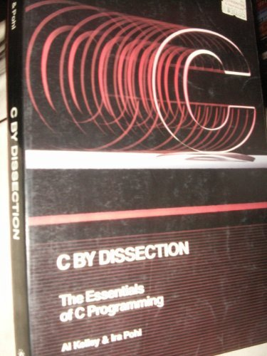 C. by Dissection: The Essentials of C. Programming (The Benjamin/Cummings series in structured programming)