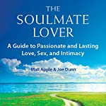 The Soulmate Lover: A Guide to Passionate and Lasting Love, Sex, and Intimacy | Joe Dunn,Mali Apple