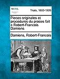Pieces Originales et Procedures du Proces Fait a Robert-Francois Damiens, Damiens Robert-Francois, 127511203X
