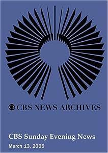 CBS Sunday Evening News (March 13, 2005)