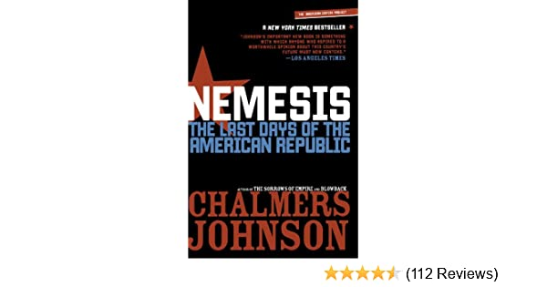 Nemesis The Last Days Of The American Republic Chalmers Johnson