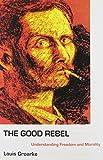 The Good Rebel, Louis Groarke, 0838638996