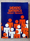 Sadistic Statistics : An Introduction to Statistics for the Social and Behavioral Sciences, Horowitz, Gideon, 0895291355