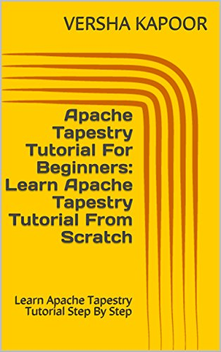 Apache Tapestry - Apache Tapestry Tutorial For Beginners: Learn Apache Tapestry Tutorial From Scratch: Learn Apache Tapestry Tutorial Step By Step