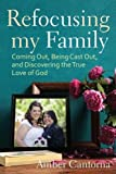 Refocusing My Family: Coming Out, Being Cast Out, and Discovering the True Love of God