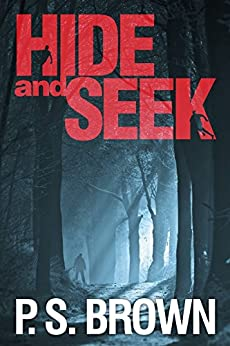 Hide and Seek: A gripping psychological thriller with a shocking twist by [Brown, P.S.]