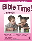 PLAYSONGS Bible Time for Threes, Fall Quarter : God's Way with Me, Henley, Karyn, 1933803908