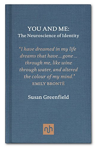 You and Me: The Neuroscience of Identity Susan Greenfield