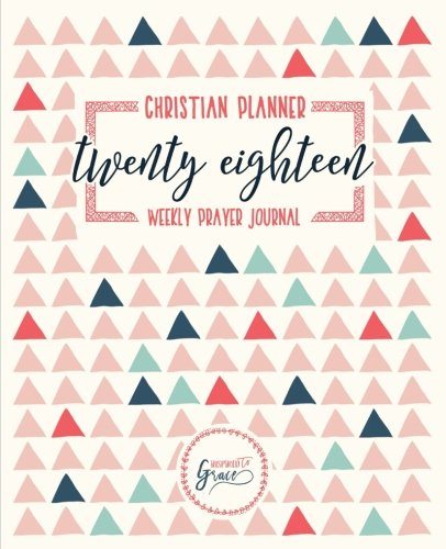 Christian Planner & Weekly Prayer Journal: 2018 Weekly & Monthly Planner: Trendy Triangles