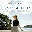 Bunny Mellon: The Life of an American Style Legend Audiobook by Meryl Gordon Narrated by Vanessa Cortland