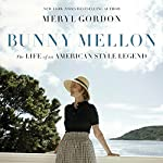 Bunny Mellon: The Life of an American Style Legend | Meryl Gordon