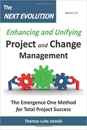 Book The Next Evolution - Enhancing and Unifying Project and Change Management: The Emergence One Method for Total Project Success