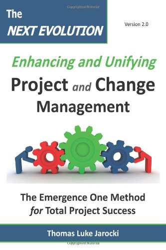 The Next Evolution - Enhancing and Unifying Project and Change Management: The Emergence One Method for Total Project Su