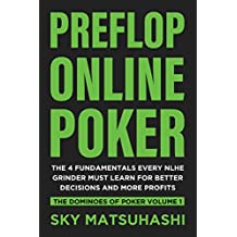 Preflop Online Poker: The 4 Fundamentals Every NLHE Grinder Must Learn For Better Decisions and More Profits (The Dominoes of Poker Book 1)