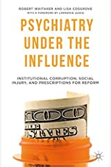 Psychiatry Under the Influence: Institutional Corruption, Social Injury, and Prescriptions for Reform Paperback