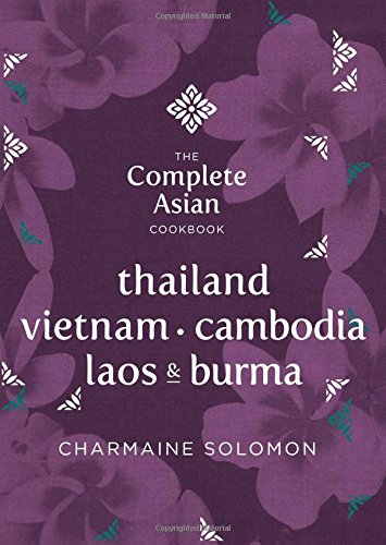 The Complete Asian Cookbook Series: Thailand, Vietnam, Cambodida, Laos & Burma by Charmaine Solomon