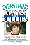 The Everything Parent's Guide to Dealing with Bullies: From playground teasing to cyber bullying, all you need to ensure your child's safety and happiness (Everything (Parenting))