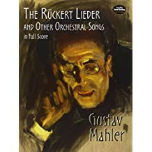 The Rückert Lieder and Other Orchestral Songs in Full Score
