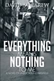 Everything Means Nothing to Me, David M. Carew, 1479719668