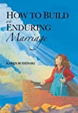 How to Build an Enduring Marriage, Karen Budzinski, 1490844201